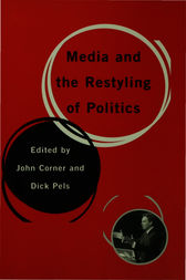Media and the Restyling of Politics: Consumerism, Celebrity and Cynicism