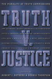 Truth v. Justice: The Morality of Truth Commissions by Robert I. Rotberg