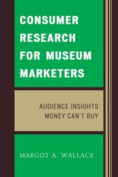 Consumer Research for Museum Marketers by Margot A. Wallace