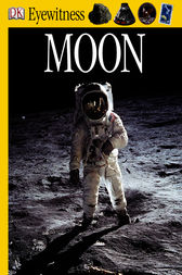 DK Eyewitness Books: Moon: Learn All About the Moon—from the Earliest Legends to the Apollo Moon Landings, and Beyond