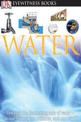DK Eyewitness Books: Water: Discover the Fascinating Role of Water—in Our Bodies, Our Cultures, and Our World