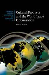 Cultural Products and the World Trade Organization by Tania Voon