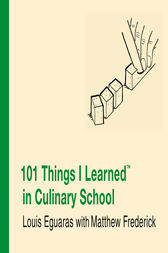 101 Things I Learned ® in Culinary School by Matthew Frederick
