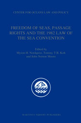 Freedom of Seas, Passage Rights and the 1982 Law of the Sea Convention by Myron H. Nordquist