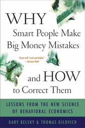Why Smart People Make Big Money Mistakes and How to Correct Them by Gary Belsky
