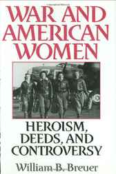 War and American Women: Heroism, Deeds, and Controversy by William Breuer