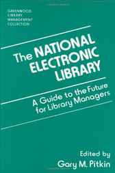 The National Electronic Library: A Guide to the Future for Library Managers by Gary Pitkin