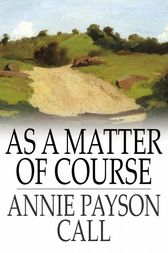 As a Matter of Course by Annie Payson Call