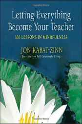 Letting Everything Become Your Teacher by Jon Kabat-Zinn