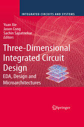Three-Dimensional Integrated Circuit Design by Yuan Xie