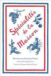 Specialites de la Maison by American Friends of France;  Christine Schwartz Hartley