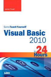 Sams Teach Yourself Visual Basic 2010 in 24 Hours Complete Starter Kit by James Foxall