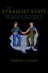 The Straight State: Sexuality and Citizenship in Twentieth-Century America