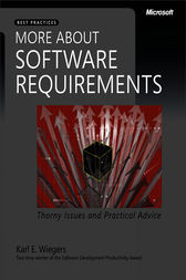 More About Software Requirements: Thorny Issues and Practical Advice by Karl E Wiegers