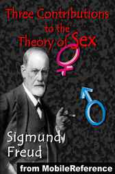 Three Contributions to the Theory of Sex by Sigmund Freud