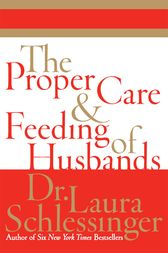 The Proper Care and Feeding of Husbands by Dr. Laura Schlessinger