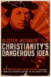 Christianity's Dangerous Idea by Alister McGrath