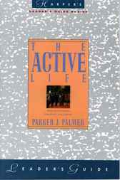 The Active Life Leader's Guide by Parker J. Palmer