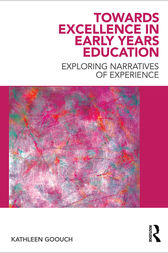 Towards Excellence in Early Years Education by Kathleen Goouch