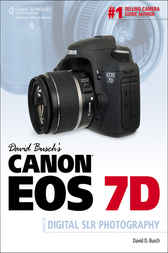 David Busch's Canon EOS 7D Guide to Digital Photography by David D. Busch
