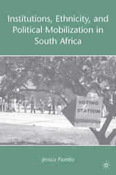 Institutions, Ethnicity, and Political Mobilization in South Africa by Jessica Piombo
