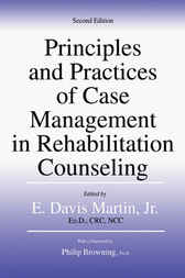 Principles and Practices of Case Management in Rehabilitation Counseling by Davis E. Martin