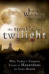 The Trouble with Twilight by Steve Wohlberg