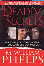 Deadly Secrets by M. William Phelps