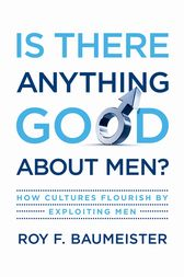 Is There Anything Good About Men? by Roy F. Baumeister