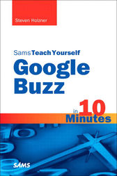Sams Teach Yourself Google Buzz in 10 Minutes by Steven Holzner