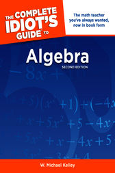 The Complete Idiot's Guide to Algebra, 2nd Edition by W. Michael Kelley
