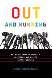 Out and Running: Gay and Lesbian Candidates, Elections, and Policy Representation