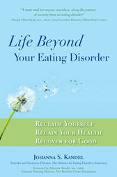 Life Beyond Your Eating Disorder by Johanna S. Kandel