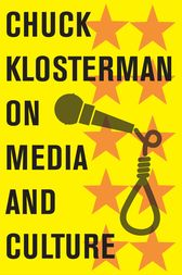 Chuck Klosterman on Media and Culture by Chuck Klosterman