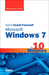 Sams Teach Yourself Microsoft Windows 7 in 10 Minutes by Mark Edward Soper