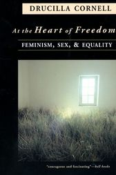 At the Heart of Freedom by Drucilla Cornell