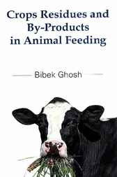 Crops Residues and By-Products in Animal Feeding by Bibek Ghosh