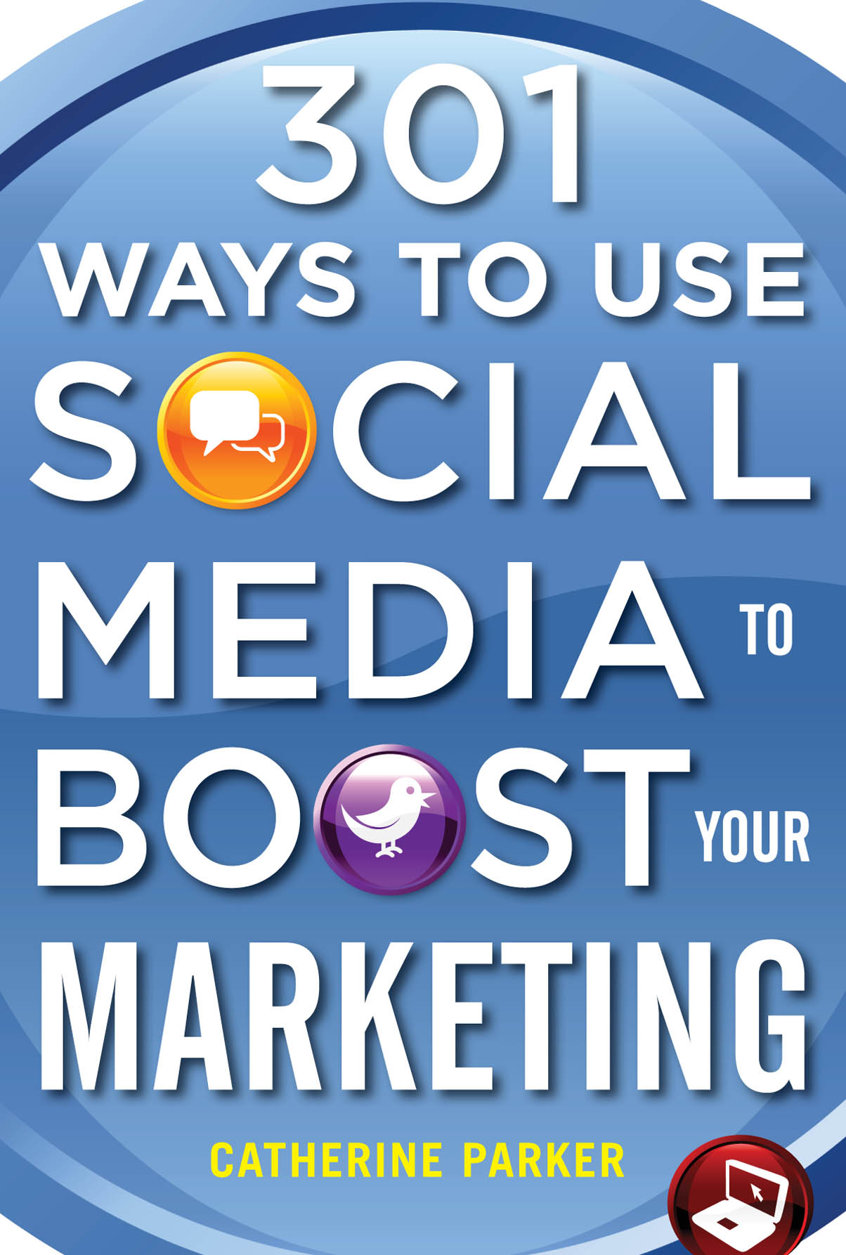 Download Ebook 301 Ways to Use Social Media To Boost Your Marketing by Catherine Parker Pdf