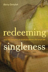 Redeeming Singleness (Foreword by John Piper): How the Storyline of Scripture Affirms the Single Life