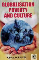 Globalisation Poverty and Culture by Usha Agrawal