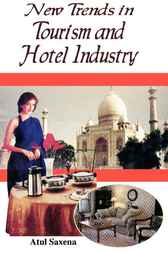 New Trends in Tourism and Hotel Industry by Atul Saxena