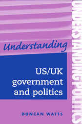 Understanding US/UK Government and Politics by Duncan Watts