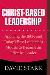 Christ-Based Leadership by David Stark