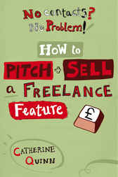 No contacts? No problem! How to Pitch and Sell a Freelance Feature by Catherine Quinn