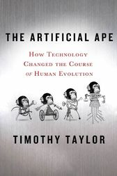The Artificial Ape by Timothy Taylor