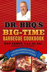 Dr. BBQ's Big-Time Barbecue Cookbook by Ray Lampe