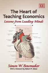 The Heart of Teaching Economics by Simon W. Bowmaker