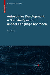 Autonomics Development: A Domain-Specific Aspect Language Approach by Paul Soule