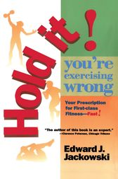 Hold It! You're Exercizing Wrong by Edward Jackowski
