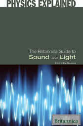 The Britannica Guide to Sound and Light by Britannica Educational Publishing;  Erik Gregersen